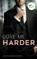 Eden Bradley: Love me harder: Ein Dark-Pleasure-Roman - Band 1