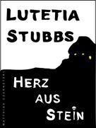 Lutetia Stubbs: Lutetia Stubbs - Herz aus Stein