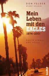 Mein Leben mit den Eagles - Durch Himmel und Hölle 1974-2001