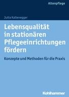 Jutta Kaltenegger: Lebensqualität in stationären Pflegeeinrichtungen fördern