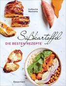 Guillaume Marinette: Süßkartoffel - die besten Rezepte für Püree, Pommes, Bowls, Currys, Suppen, Salate, Chips und Dips. Glutenfrei ★★★★★