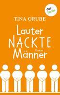 Tina Grube: Lauter nackte Männer ★★★★