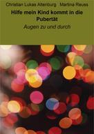 Christian Lukas Altenburg & Martina Reuss: Hilfe mein Kind kommt in die Pubertät ★