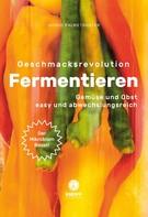 Ingrid Palmetshofer: Geschmacksrevolution Fermentieren