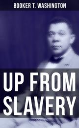 Up from Slavery - Memoir of the Visionary Educator, African American Leader and Influential Civil Rights Activist