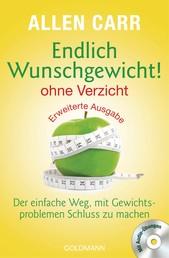 Endlich Wunschgewicht! - ohne Verzicht - Der einfache Weg, mit Gewichtsproblemen Schluss zu machen - Mit Audio-Übungen