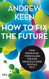 How to fix the future - - Fünf Reparaturvorschläge für eine menschlichere digitale Welt
