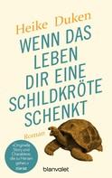 Heike Duken: Wenn das Leben dir eine Schildkröte schenkt ★★★★