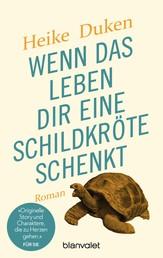 Wenn das Leben dir eine Schildkröte schenkt - Roman