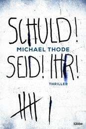 SCHULD! SEID! IHR! - Thriller