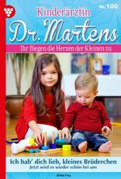 Kinderärztin Dr. Martens 100 – Arztroman - Ich hab´ dich lieb, kleines Brüderchen