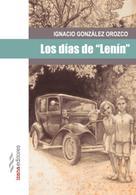 """Ignacio González Orozco: Los días de """"Lenín"""""""
