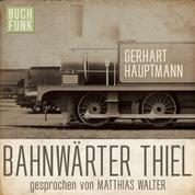 Bahnwärter Thiel (Ungekürzt)