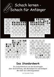 Schach lernen - Schach für Anfänger - Das Standardwerk - Ein Schachlehrbuch von den Grundregeln über die Eröffnung, dem Mittelspiel bis zum Endspiel Mit mehr als 1.000 Diagrammen
