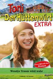 Toni der Hüttenwirt Extra 12 – Heimatroman - Wendy Traum wird wahr