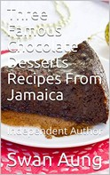 Swan Aung: Three Famous Chocolate Desserts Recipes From Jamaica
