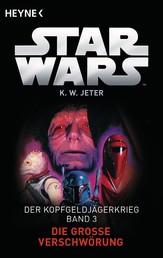 Star Wars™: Die große Verschwörung - Der Kopfgeldjägerkrieg - Band 3 - Roman
