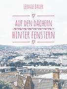 Leonie Bauer: Auf den Dächern, hinter Fenstern: Eine komplizierte Liebe in Zeiten von Corona (Teil 1)