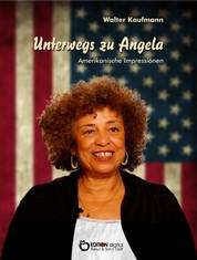 Unterwegs zu Angela - Amerikanische Impressionen
