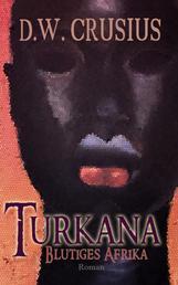 Turkana - Blutiges Afrika