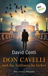 Don Cavelli und das Sizilianische Gebet: Die vierte Mission - Ein Vatikan-Krimi