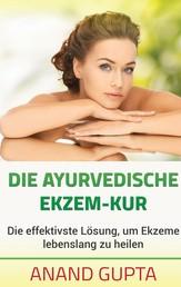 Die ayurvedische Ekzem-Kur - Die effektivste Lösung, um Ekzeme lebenslang zu heilen