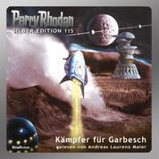 """Perry Rhodan Silber Edition 115: Kämpfer für Garbesch - 10. Band des Zyklus """"Die kosmischen Burgen"""""""