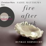 Dunkle Sehnsucht - Fire After Dark, 1 (Ungekürzt)