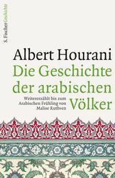 Die Geschichte der arabischen Völker - Weitererzählt bis zum Arabischen Frühling von Malise Ruthven