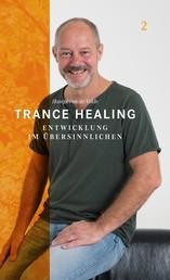 Trance Healing 2 - Entwicklung im Übersinnlichen