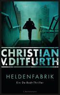 Christian v. Ditfurth: Heldenfabrik ★★★★