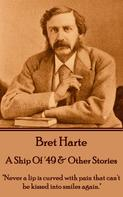 Bret Harte: A Ship Of '49 & Other Stories