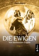 Chriz Wagner: DIE EWIGEN. Von sterbenden Engeln ★★★★