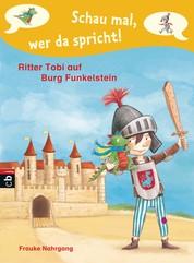 Schau mal, wer da spricht - Ritter Tobi auf Burg Funkelstein - - Band 2