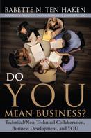 Babette N. Ten Haken: Do YOU Mean Business?