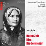Abenteuer und Entdeckungen - Keine Zeit fürs Biedermeier (Ida Pfeiffer)
