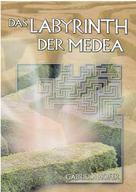 Gabriela Hofer: Das Labyrinth der Medea ★★★★