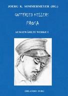 Gottfried Keller: Gottfried Kellers Prosa. Ausgewählte Werke I