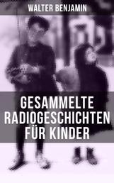Gesammelte Radiogeschichten für Kinder - 28 spannende Geschichten und Anekdoten für Kinder und Erwachsene