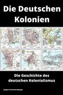 Jürgen Prommersberger: Die Deutschen Kolonien - Die Geschichte des deutschen Kolonialismus