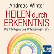 """Starthilfe-Hörbuch-Download für das Buch """"Heilen durch Erkenntnis"""" - Die Intelligenz des Unterbewusstseins - Sich selbst und andere heilen"""