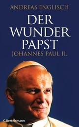 Der Wunderpapst - Johannes Paul II.