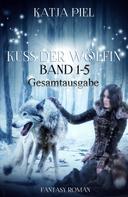 Katja Piel: Kuss der Wölfin - Band 1-5 (Spezial eBook Pack über alle Teile. Insgesamt über 1300 Seiten) ★★★★