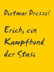 Erich, ein Kampfhund der Stasi - Erzählung
