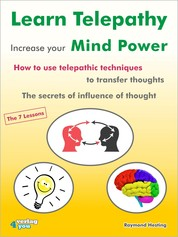 Learn Telepathy - increase your Mind Power. How to use telepathic techniques to transfer thoughts. The secrets of influence of thought. - The 7 lessons