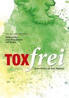 Nadia Beyer: Toxfrei - Selbsthilfe und Prävention mit Grips