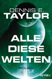 Alle diese Welten - Roman