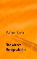 Manfred Baehr: Eine Wiener Mordgeschichte