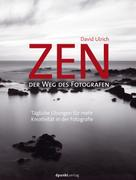 David Ulrich: Zen – der Weg des Fotografen