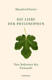 Die Liebe der Philosophen - Von Sokrates bis Foucault
